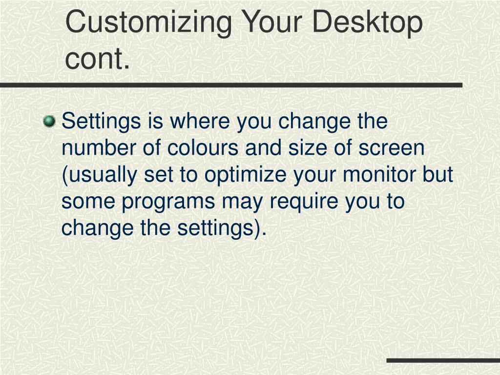 Customizing Your Desktop cont.