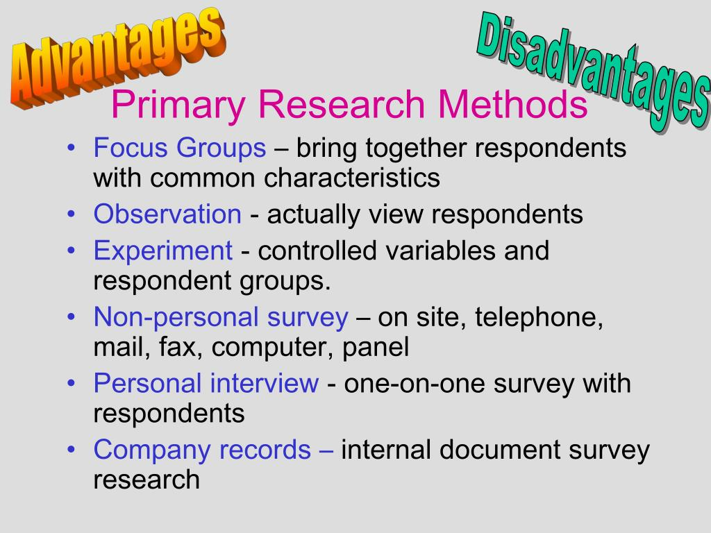 research primary Primary research methods include interviews, questionnaires, observation and focus group learn more about primary market research methods.