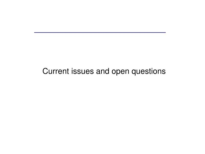 Current issues and open questions