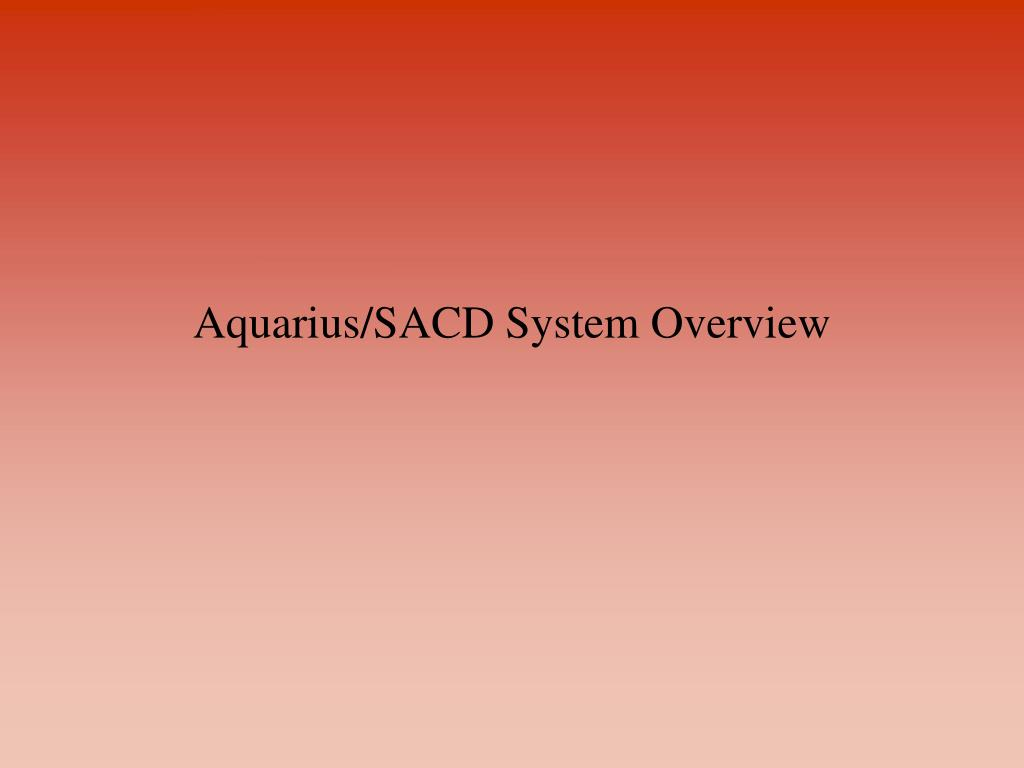 Aquarius/SACD System Overview