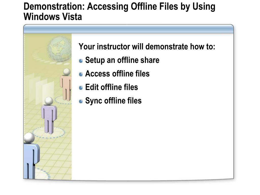 Demonstration: Accessing Offline Files by Using Windows Vista
