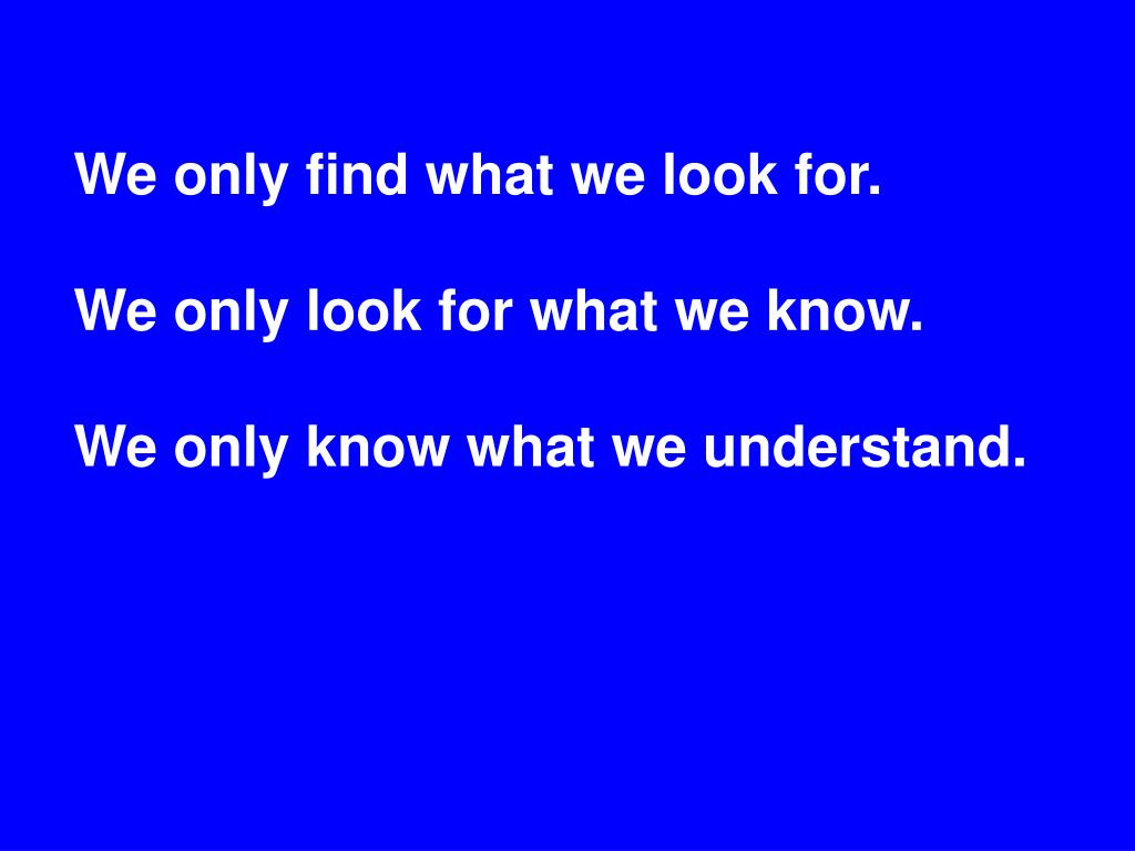 We only find what we look for.