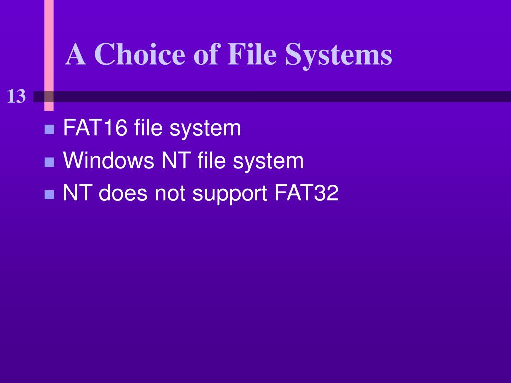 A Choice of File Systems
