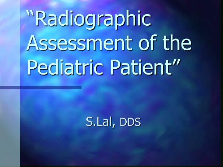 Radiographic assessment of the pediatric patient
