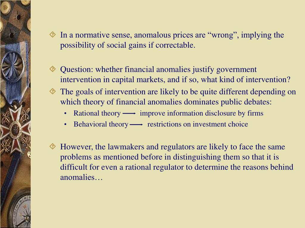 """In a normative sense, anomalous prices are """"wrong"""", implying the possibility of social gains if correctable."""
