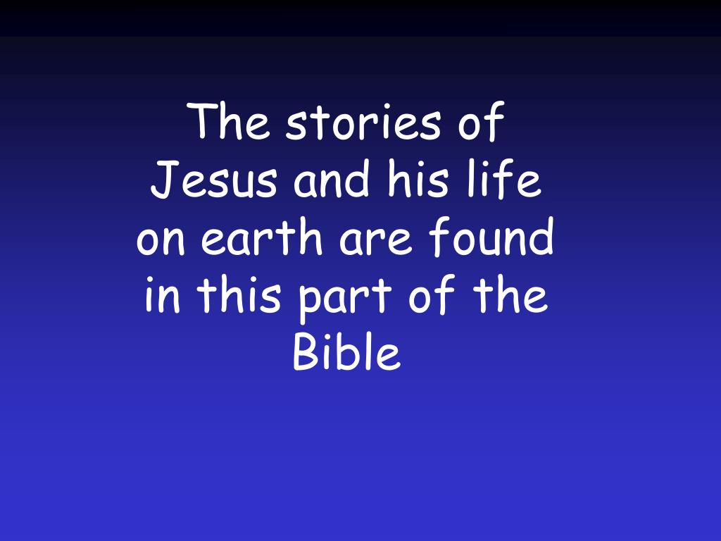 The stories of Jesus and his life on earth are found in this part of the Bible