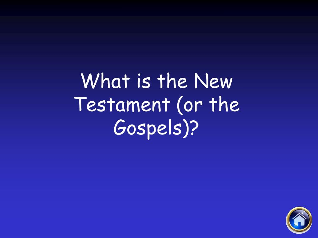 What is the New Testament (or the Gospels)?