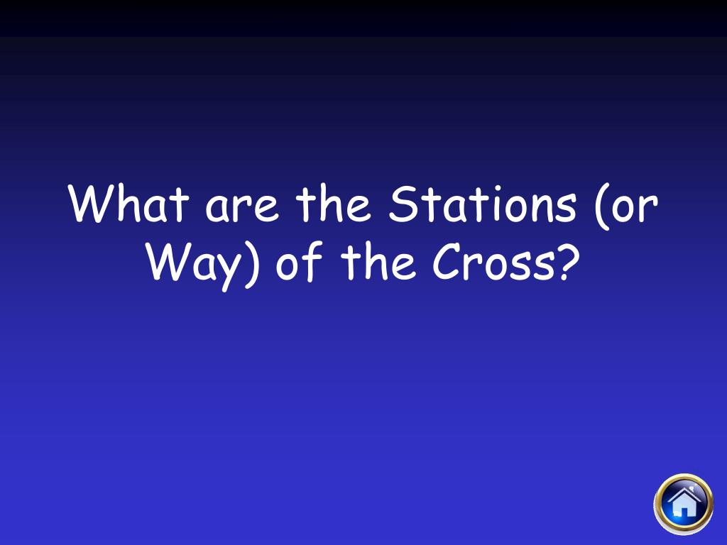 What are the Stations (or Way) of the Cross?