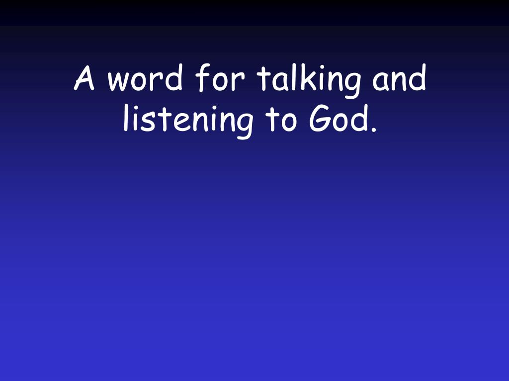 A word for talking and listening to God.