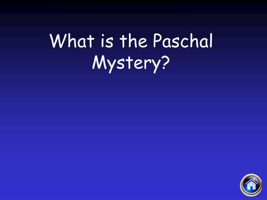 What is the Paschal Mystery?