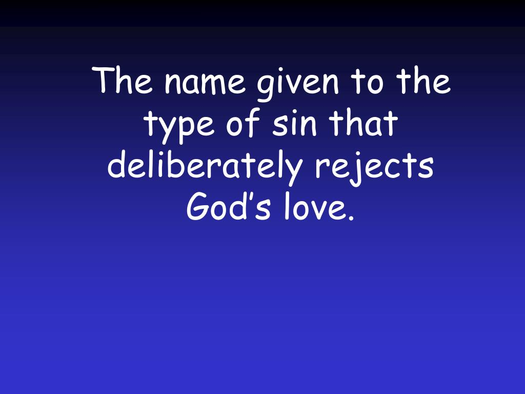 The name given to the type of sin that deliberately rejects God's love.