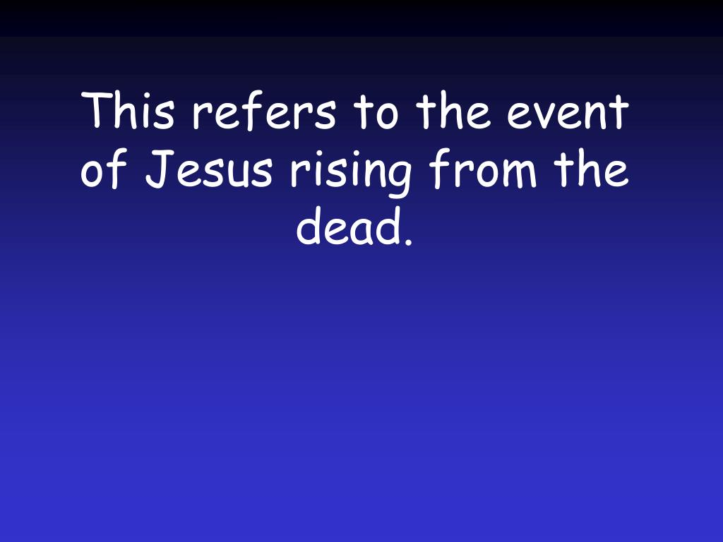 This refers to the event of Jesus rising from the dead.