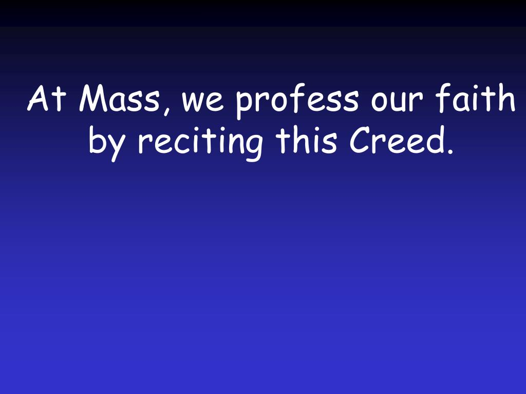 At Mass, we profess our faith by reciting this Creed.