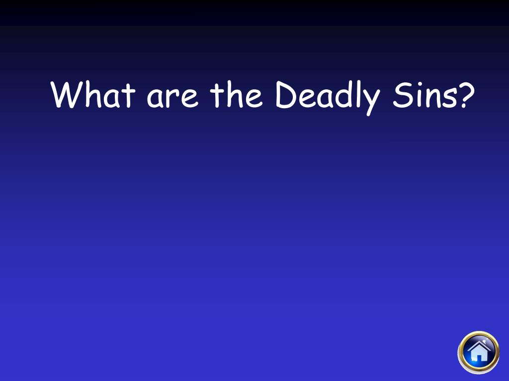 What are the Deadly Sins?