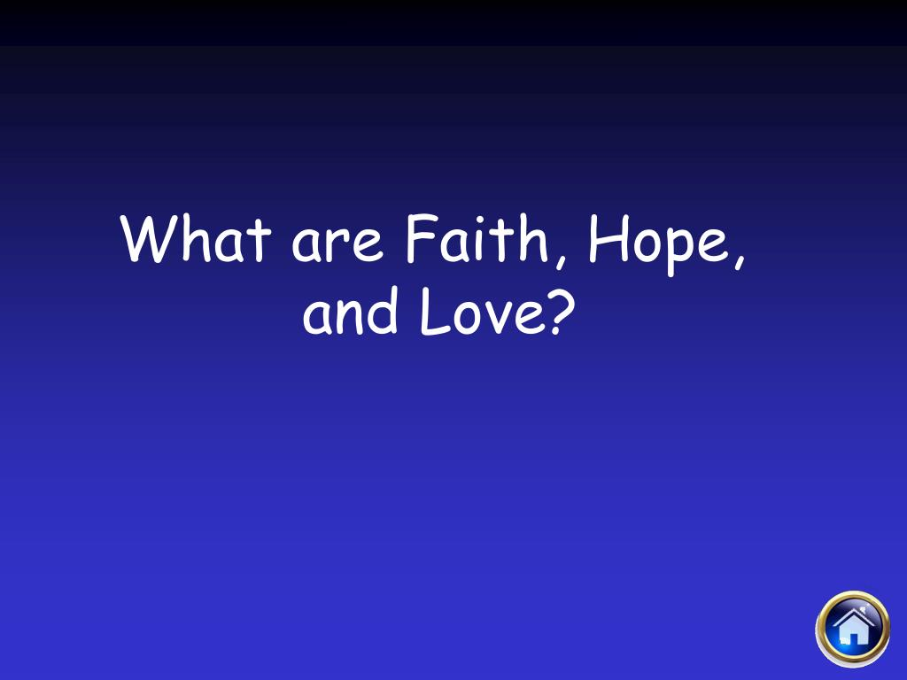 What are Faith, Hope,