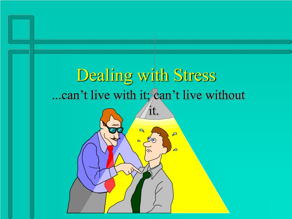 the effects and dealing with stress Coping with stress at school police stress: identifying & managing symptoms of stress the continue effects of stress on the body can cause changes to.