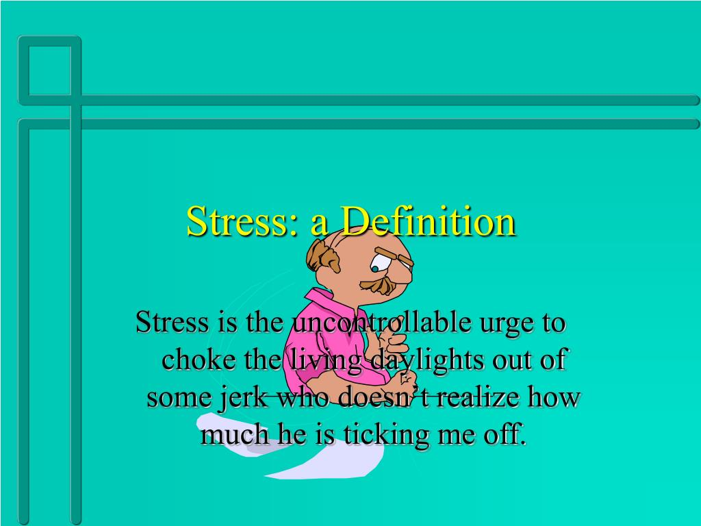 definition stress How to deal with stress stress causes physical changes in the body designed to help you take on threats or difficulties you may notice that your heart pounds, your breathing quickens, your muscles tense, and you start to sweat.