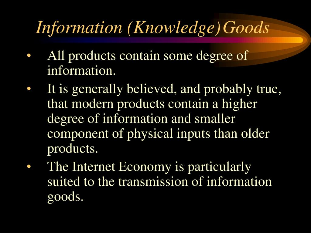 Information (Knowledge)	Goods