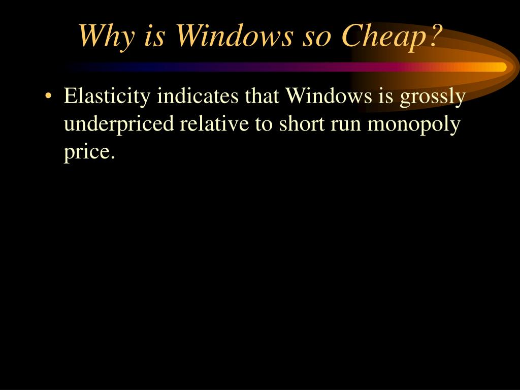 Why is Windows so Cheap?