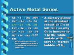 active metal series