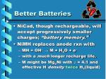 better batteries