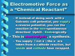 electromotive force as a chemical reactant