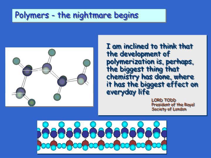 Polymers - the nightmare begins