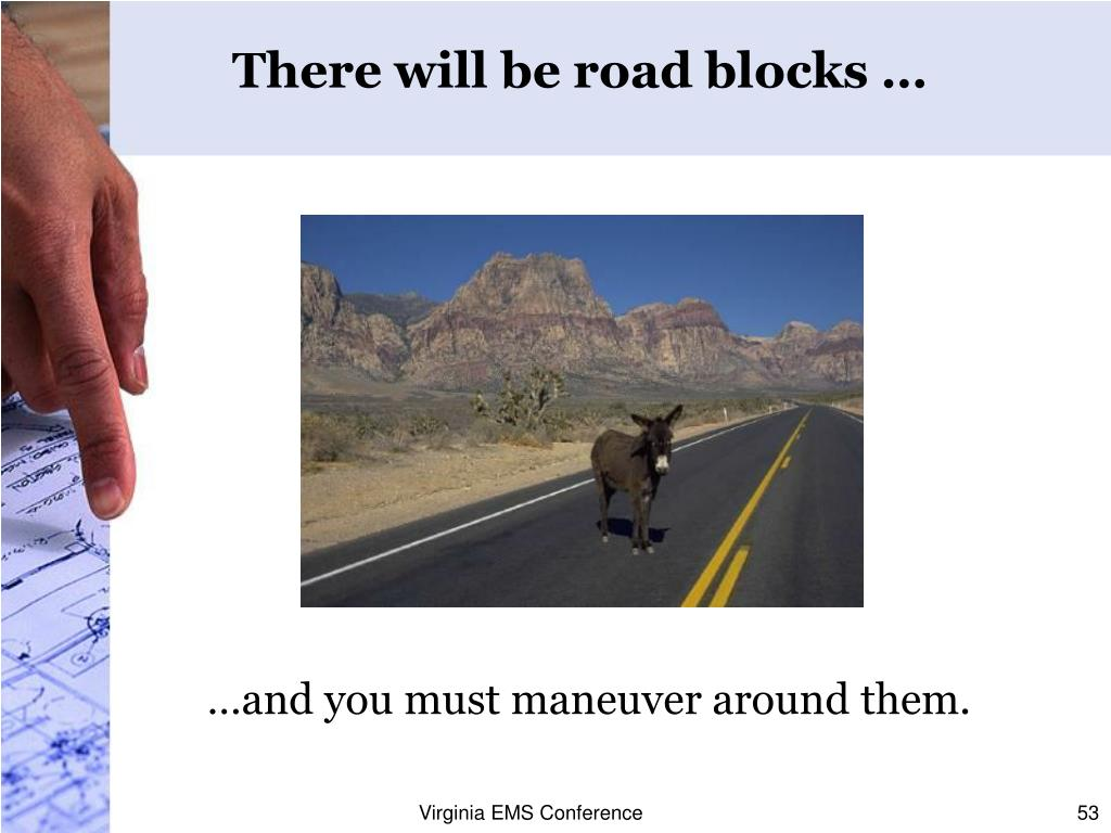 There will be road blocks …