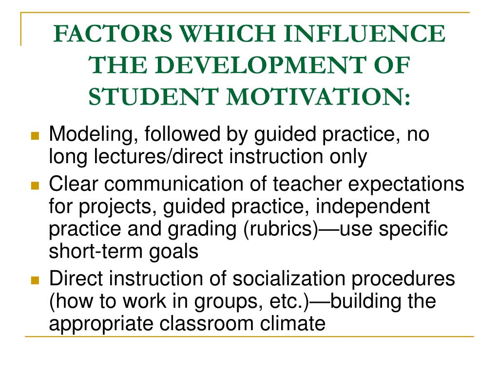 FACTORS WHICH INFLUENCE THE DEVELOPMENT OF STUDENT MOTIVATION: