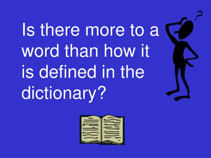 Is there more to a word than how it is defined in the dictionary?