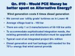 qn 10 would pce money be better spent on alternative energy