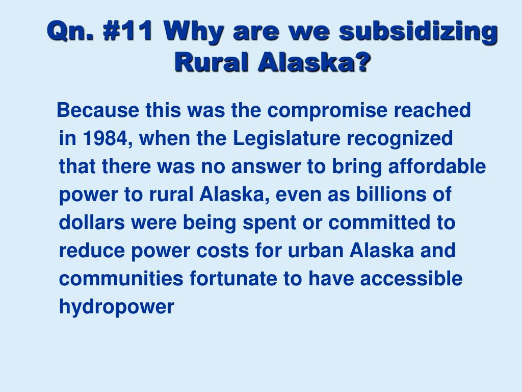 Qn. #11 Why are we subsidizing Rural Alaska?