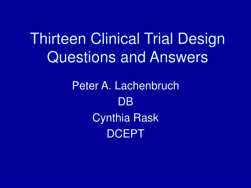 Thirteen Clinical Trial Design Questions and Answers
