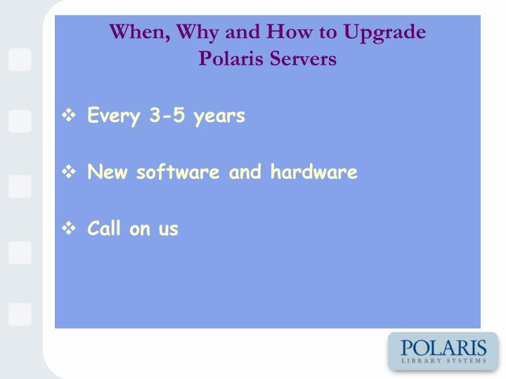 When why and how to upgrade polaris servers