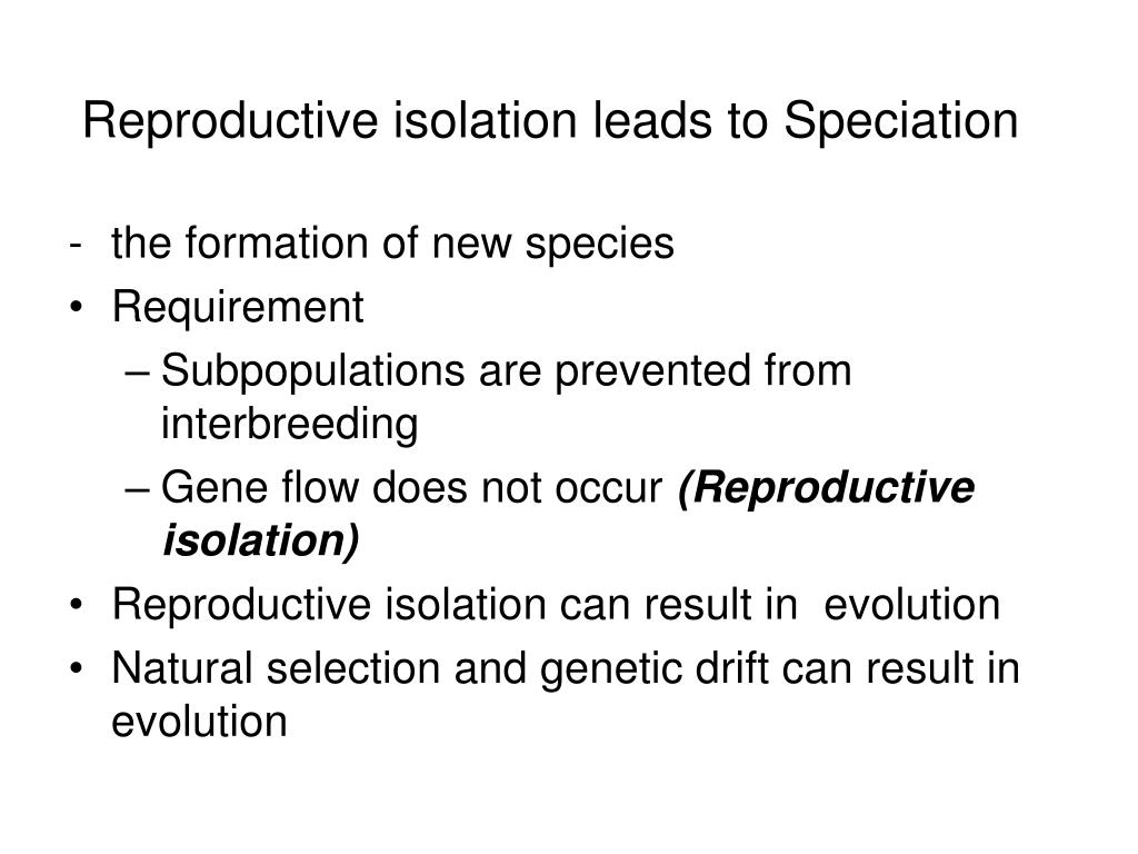 Reproductive isolation leads to Speciation