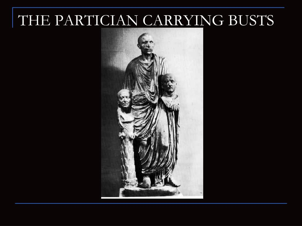 THE PARTICIAN CARRYING BUSTS