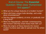 and of course the essential question when does humanness first appear
