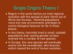 single origins theory i