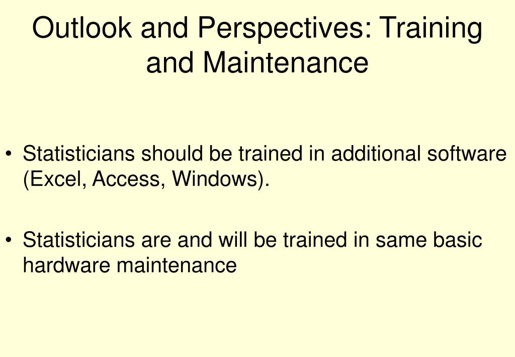 Outlook and Perspectives: Training and Maintenance