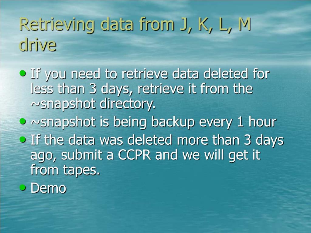 Retrieving data from J, K, L, M drive