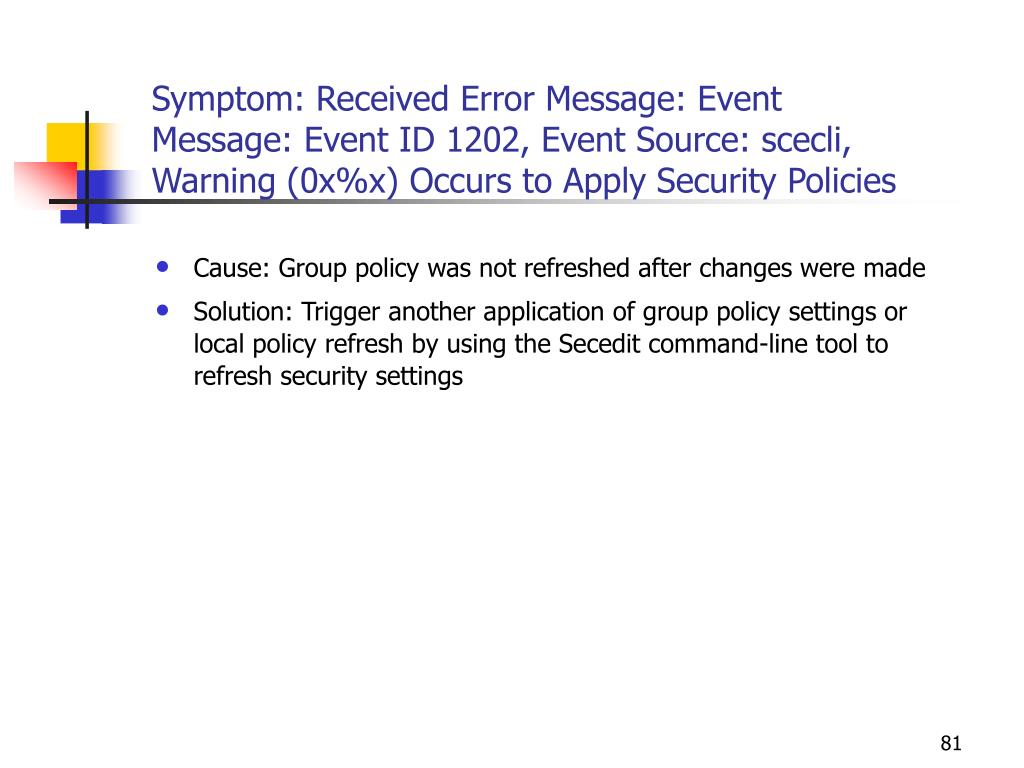 Symptom: Received Error Message: Event Message: Event ID 1202, Event Source: scecli, Warning (0x%x) Occurs to Apply Security Policies