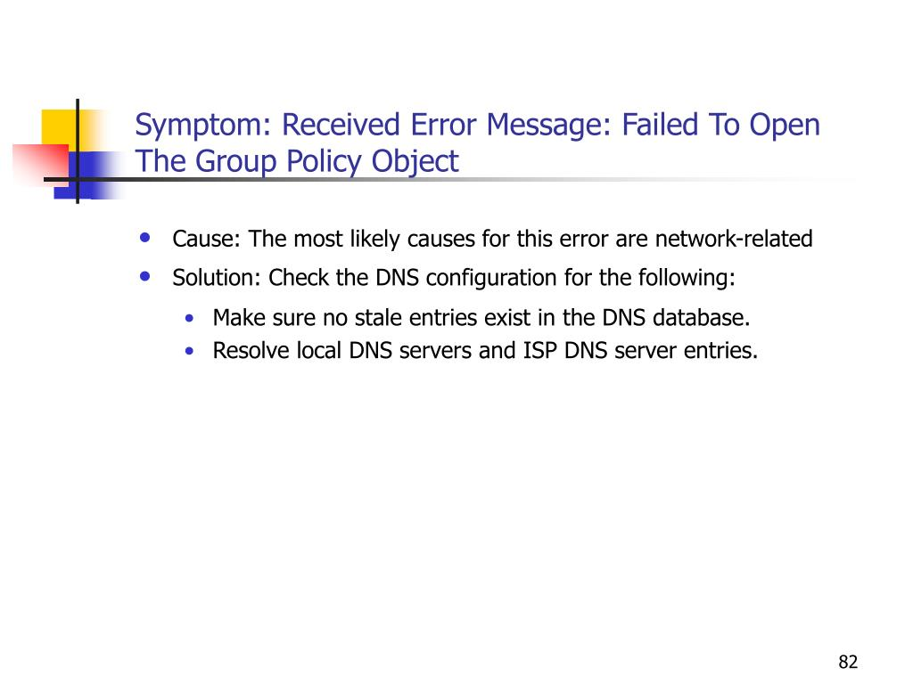 Symptom: Received Error Message: Failed To Open The Group Policy Object