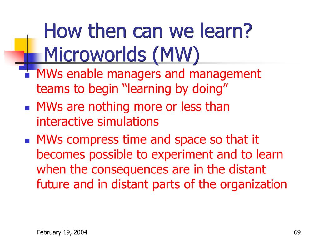 How then can we learn?  Microworlds (MW)