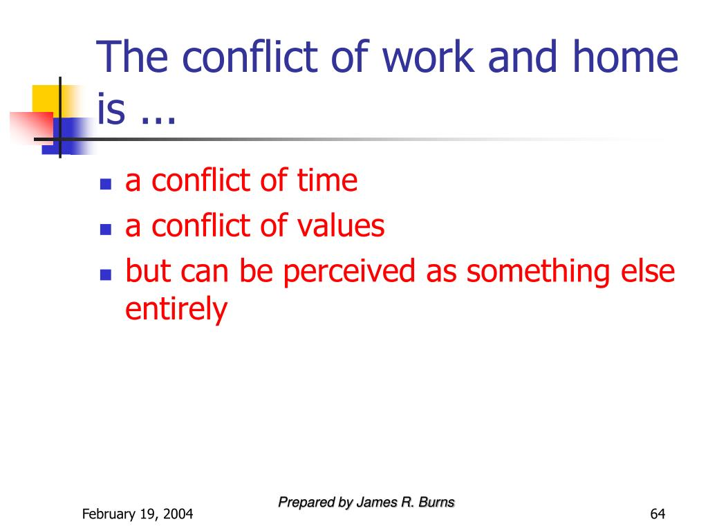 The conflict of work and home is ...