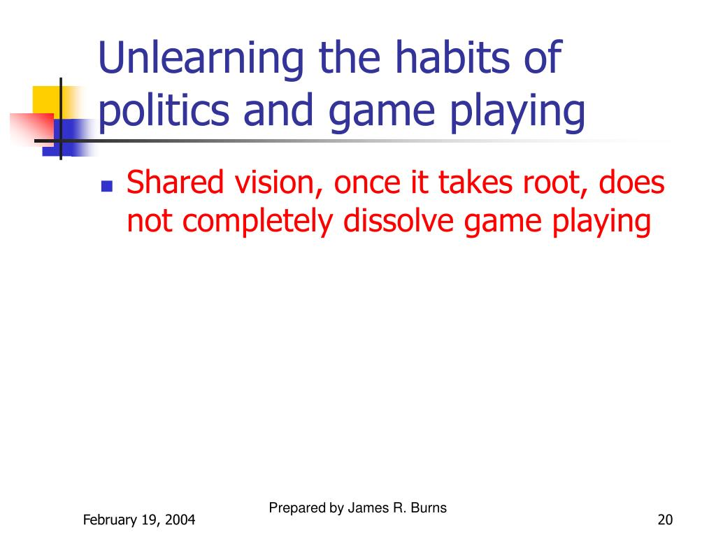 Unlearning the habits of politics and game playing