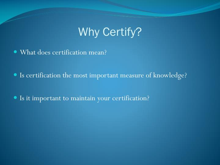 Why certify