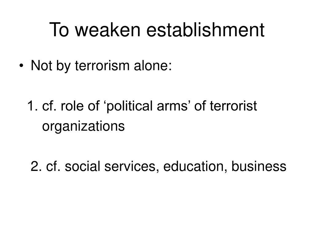 To weaken establishment