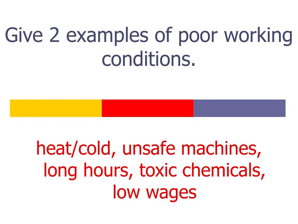 Give 2 examples of poor working conditions.