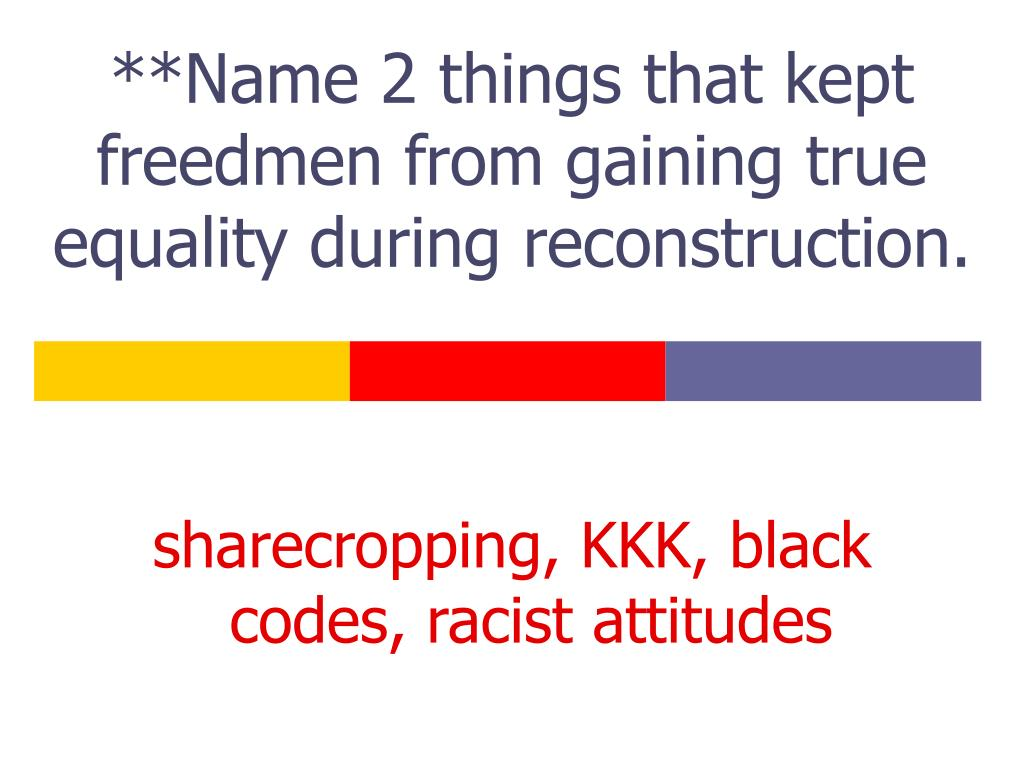 **Name 2 things that kept freedmen from gaining true equality during reconstruction.