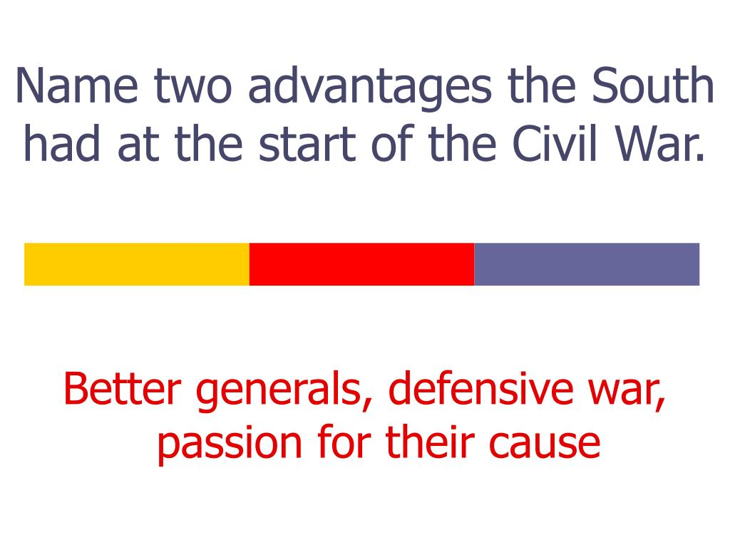 Name two advantages the South had at the start of the Civil War.